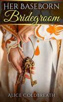 Review:  Her Baseborn Bridegroom by Alice Coldbreath