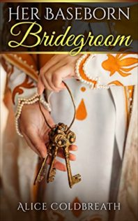 Review:  Her Baseborn Bridegroom by Alice Coldbreath