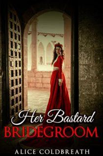 Review:  Her Bastard Bridegroom by Alice Coldbreath