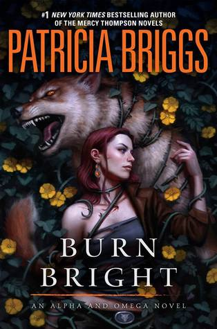 Burn Bright (Alpha & Omega, #5; Mercy Thompson World - Complete, #15) by Patricia Briggs