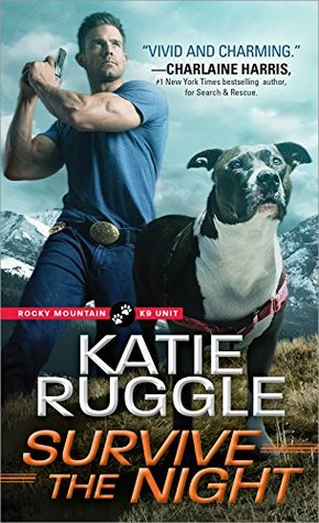 Survive the Night (Rocky Mountain K9 Unit, #3) by Katie Ruggle