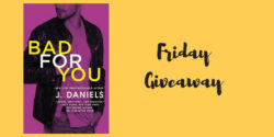 Friday Giveaway:  Bad for You by J. Daniels