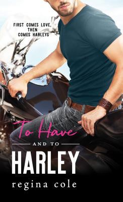 To Have and to Harley (Bikers & Brides, #1) by Regina Cole