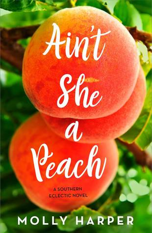 Ain't She a Peach? (Southern Eclectic, #2) by Molly Harper