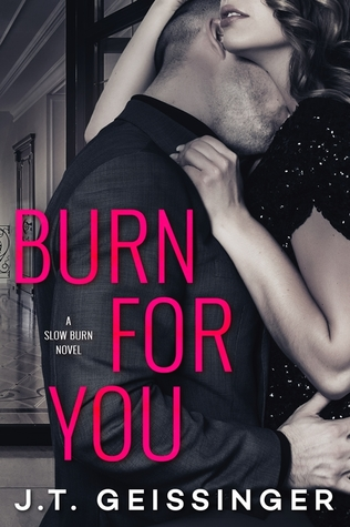Burn for You (Slow Burn, #1) by J.T. Geissinger