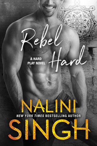 Rebel Hard (Hard Play, #3) by Nalini Singh