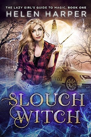Slouch Witch (The Lazy Girl's Guide to Magic, #1) by Helen Harper