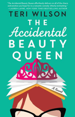 The Accidental Beauty Queen by Teri Wilson