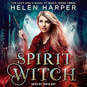Spirit Witch (The Lazy Girl's Guide To Magic #3) by Helen Harper