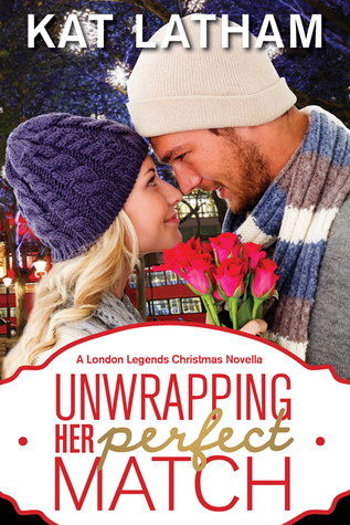 Unwrapping Her Perfect Match (London Legends, #3.5) by Kat Latham