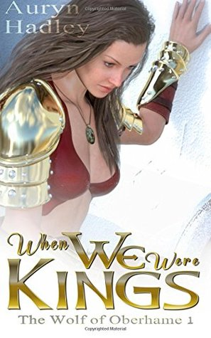 When We Were Kings: The Wolf of Oberhame: Book 1 (Volume 1) by Auryn Hadley