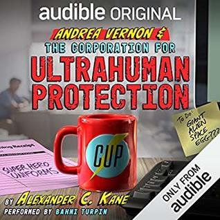 Audiobook Review: Andrea Vernon and the Corporation for UltraHuman Protection by Alexander C. Kane