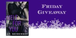 Friday Giveaway:  Melt for You by J.T. Geissinger