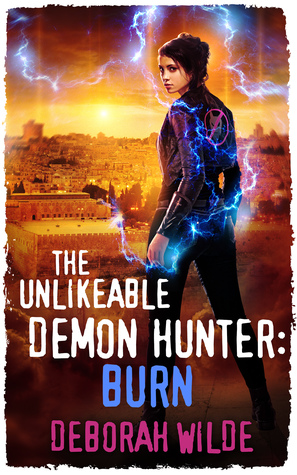 The Unlikeable Demon Hunter: Burn (Nava Katz, #6) by Deborah Wilde