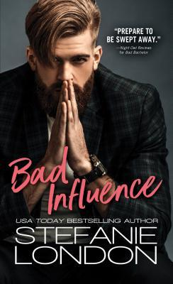 Bad Influence (Bad Bachelors, #3) by Stefanie London