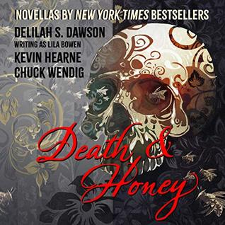 Death & Honey by Chuck Wendig, Kevin Hearne, Lila Bowen