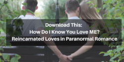 Download This:  How Do I Know You Love ME? Reincarnated Loves in Paranormal Romance