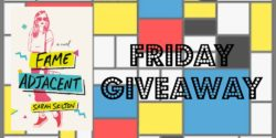 Friday Giveaway:  Fame Adjacent by Sarah Skilton