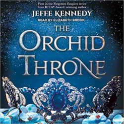 Audiobook Review:  The Orchid Throne by Jeffe Kennedy