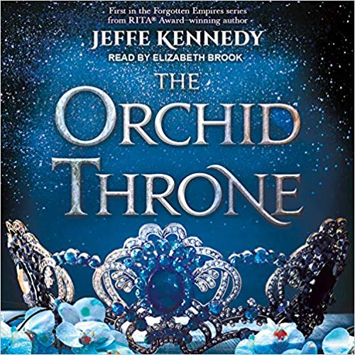 The Orchid Throne (Forgotten Empires) by Jeffe Kennedy, Elizabeth Brook