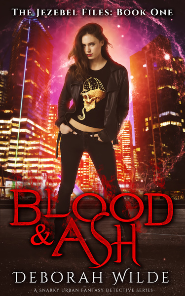 Blood & Ash (The Jezebel Files, #1) by Deborah Wilde
