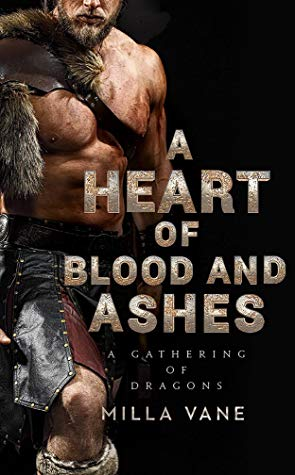 A Heart of Blood and Ashes (A Gathering of Dragons, #1) by Milla Vane