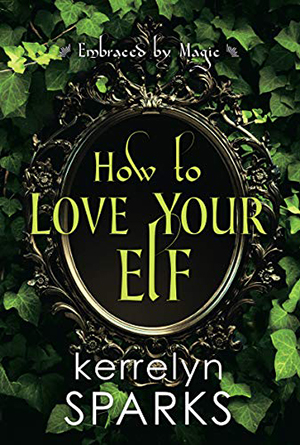 How to Love Your Elf (Embraced by Magic #1) by Kerrelyn Sparks