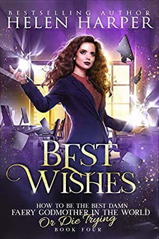 Best Wishes (How to Be the Best Damn Faery Godmother in the World or Die Trying #4) by Helen Harper