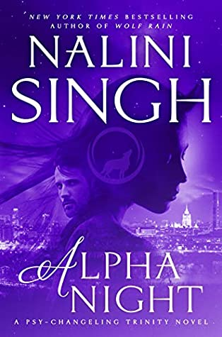 Alpha Night (Psy-Changeling Trinity, #4; Psy-Changeling, #19) by Nalini Singh