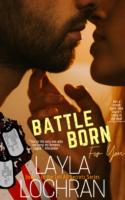 Spotlight:  Battle – Born for You by Layla Lochran