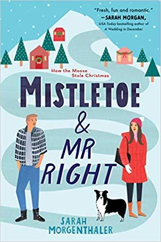 Mistletoe and Mr. Right (Moose Springs, Alaska #2) by Sarah Morgenthaler