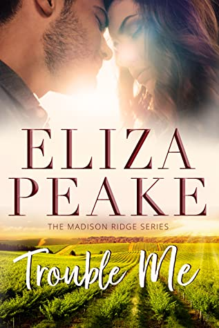 Trouble Me: A Small Town Billionaire Office Romance (The Madison Ridge Series #1) by Eliza Peake