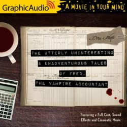 Graphic Audio:  The Utterly Uninteresting and Unadventurous Tales of Fred the Vampire Accountant by Drew Hayes