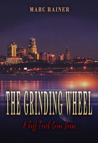 The Grinding Wheel (Jeff Trask Crime Drama #7) by Marc Rainer