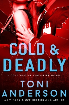 Cold & Deadly (Cold Justice #11; Crossfire, #1) by Toni Anderson